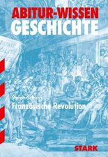 Abitur-Wissen Geschichte / Französische Revolution