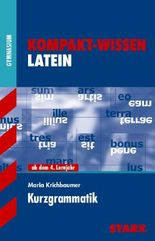 Kompakt-Wissen Gymnasium / Latein Kurzgrammatik