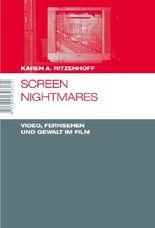 Screen Nightmares. Video, Fernsehen und Gewalt im Film (Marburger Schriften zur Medienforschung)