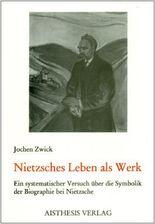 Nietzsches Leben als Werk
