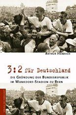 3:2 für Deutschland - Die Gründung der Bundesrepublik im Wankdorf-Stadion zu Bern