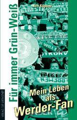 Für immer Grün-Weiß – Mein Leben als Werder-Fan