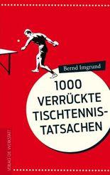 1000 verrückte Tischtennis-Tatsachen