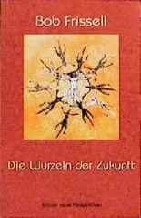Die Wurzeln der Zukunft. Bd.2