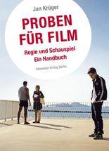 Proben für Film: Regie und Schauspiel.Ein Handbuch