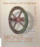 Bronzezeit in Niedersachsen: Informationen und Anregungen für gross und klein
