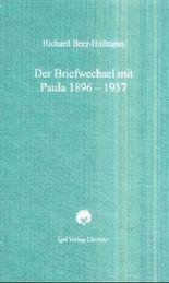 Richard-Beer-Hofmann-Werkausgabe / Der Briefwechsel mit Paula 1896-1937