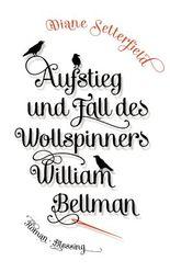 Aufstieg und Fall des Wollspinners William Bellman
