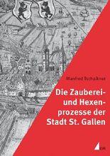 Die Zauberei- und Hexenprozesse der Stadt St. Gallen