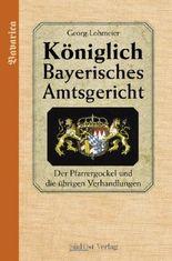 Das Königlich Bayerische Amtsgericht / Königlich Bayerisches Amtsgericht