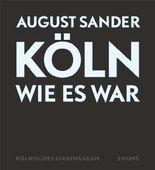 Köln wie es war - Fotografien von August Sander