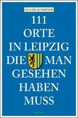 111 Orte in Leipzig, die man gesehen haben muss