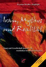 Iran, Mythos und Realität: Staat und Gesellschaft jenseits von westlichen Sensationsberichten