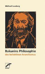 Bakunins Philosophie des kollektiven Anarchismus