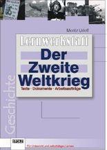 Der Zweite Weltkrieg: Texte, Dokumente, Arbeitsaufträge