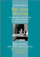 Die tote Mutter: Psychoanalytische Studien zu Lebensnarzismus und Todesnarzismus