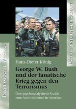 George W. Bush und der fanatische Krieg gegen den Terrorismus