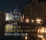 Berlin im Glanz der Nacht / Berlin after dusk