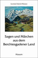 Sagen und Märchen aus dem Berchtesgadener Land