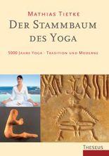Der Stammbaum des Yoga: 5000 Jahre Yoga - Tradition und Moderne