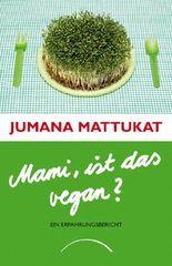 Mami, ist das vegan?: Ein Erfahrungsbericht