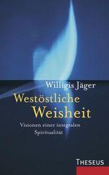 Westöstliche Weisheit: Visionen einer integralen Spiritualität