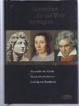 Menschen die die Welt bewegten Alexander der Große Maria Sibylla Merian Ludwig van Beethoven(Gebundene Ausgabe) (Menschen die die Welt bewegten)
