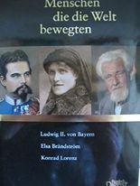 Menschen die die Welt bewegten: Ludwig II. von Bayern, Elsa Brändström, Konrad Lorenz