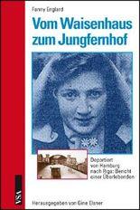 Vom Waisenhaus zum Jungfernhof: Deportiert von Hamburg nach Riga: Bericht einer Überlebenden
