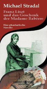 Franz Liszt und das Geschenk der Madame Babèrre