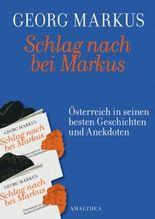 Schlag nach bei Markus: Österreich in seinen besten Geschichten: Österreich in seinem besten Geschichten und Anekdoten