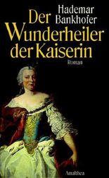 Der Wunderheiler der Kaiserin: Roman
