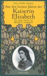 Aus den letzten Jahren der Kaiserin Elisabeth: Mit einem Vorwort von Brigitte Hamann