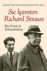 Sie kannten Richard Strauss: Ein Genie in Nahaufnahme