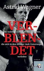 Verblendet: Die wahre Geschichte der Anwältin, die sich in den Mörder Jack Unterweger verliebte