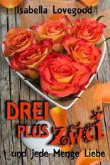 DREI plus ZWEI: und jede Menge Liebe (Rosen-Reihe 5)