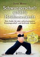 Schwangerschaft schafft Heldinnenkraft - Dein Guide für eine selbstbestimmte Schwangerschaft und kraftvolle Geburt. Mit energetisierenden Yoga-Positionen und harmonisierenden Ausmal-Mandalas
