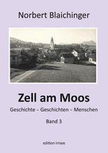Zell am Moos 3: Geschichten rund um ein Dorf, Geschichten von seinen Menschen
