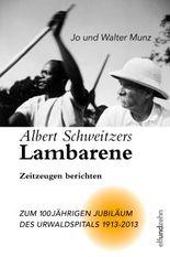Albert Schweitzers Lambarene 1913-2013