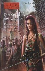 Die Republik der Veganer. Eine neudeutsche Utopie
