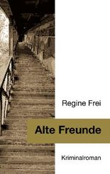 Alte Freunde - Kriminalroman