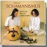 Schamanismus: Kraftorte, Rituale, Seelenreisen