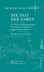 Die Zeit der Gaben: Zu Fuß nach Konstantinopel: Von Hoek van Holland an die mittlere Donau. Der Reise erster Teil