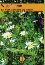 Wildpflanzen für Küche und Hausapotheke