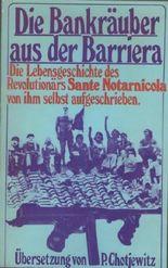 Die Bankräuber aus der Barriera. Die Lebensgeschichte des Revolutionärs Sante Notarnicola von ihm selbst aufgeschrieben.