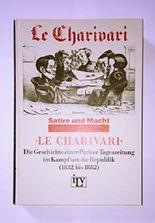 Le Charivari. Die Geschichte einer Pariser Tageszeitung im Kampf um die Republik (1832-1882). Ein Dokument zum deutsch-französischen Verhältnis