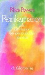 Reinkarnation. Oder die Illusion der persönlichen Identität