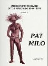 Pat Milo: v. 5: American Photography of the Male Nude1940-1970: Vol 5