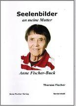 Seelenbilder an meine Mutter Anne Fischer-Buck