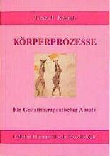 Körperprozesse: Ein gestalttherapeutischer Ansatz (EHP - Edition Humanistische Psychologie)